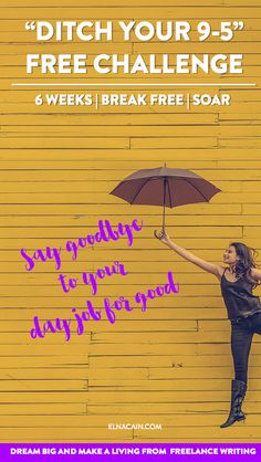 """Free """"Ditch Your 9-5"""" Challenge. Say goodbye to your day job and soar into freelance writing. This is a 6 week free challenge for those that want to break free from working full-time for others and instead work from home for yourself. Click here to sign up."""