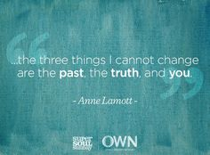 Author Anne Lamott reminds us that although it's impossible to change our past, we have the ability to change how we allow it to shape our futures. Double-click for more of her words of wisdom