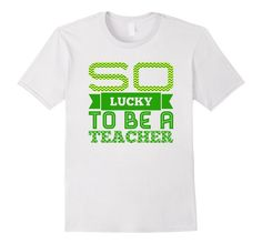 St Patrick's Day Teacher Lucky T Shirt for Men and Women - Male Small - White $16.99