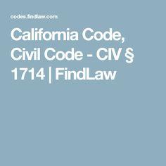 California Code, Civil  Code - CIV § 1714 | FindLaw