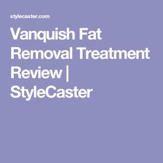 Vanquish Fat Removal Treatment Review | StyleCaster