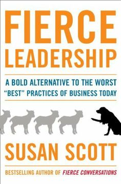 """Fierce Leadership: A Bold Alternative to the Worst """"Best"""" Practices of Business Today by Susan Scott, http://www.amazon.com/dp/B002OK2OQ2/ref=cm_sw_r_pi_dp_lQvZpb1B4J7WH"""