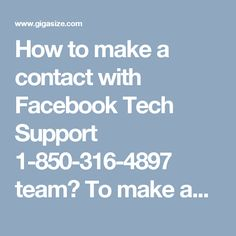 How to make a contact with Facebook Tech Support 1-850-316-4897 team? To make an association with our Facebook Tech Support group, you have to dial the number 1-850-316-4897 and connect with our tech specialists. Our specialists can settle any sort of Facebook issues inside less interim of time and you will be given penny percent fulfillment for your issues by our engineers. For more Detail visit our site http://www.monktech.net/facebook-technical-support-number.html