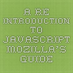 A Re-Introduction to JavaScript - Mozilla's guide