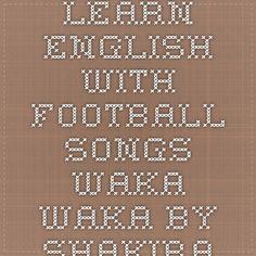 Learn English With Football Songs - Waka Waka By Shakira