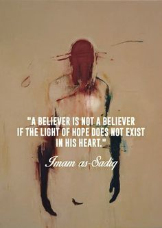 """A Believer Is Not A Believer If The Light Of Hope Does Not Exist In His Heart.""  — Imam Jafar as-Sadiq (ع)"