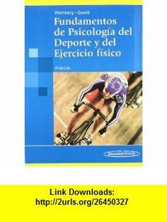 Fundamentos De Psicologia Del Deporte Y Del Ejercicio Fisico / Fundamentals of Sport Psychology and Physical Exercise (9788498352078) Robert S. Weinberg, Daniel Gould , ISBN-10: 849835207X  , ISBN-13: 978-8498352078 ,  , tutorials , pdf , ebook , torrent , downloads , rapidshare , filesonic , hotfile , megaupload , fileserve