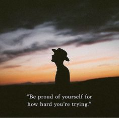 Be proud of yourself for how hard you're trying.