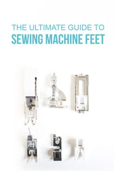Sewing | ultimate guide to sewing feet |Randomly Happy DIY | making sewing simple and easy