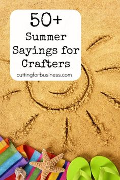 50+ Summer Sayings for Silhouette Cameo and Cricut crafters. Learn to make money with your machine at cuttingforbusiness.com.