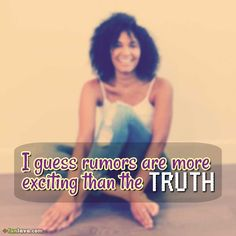 rumors-exciting-than-truth -  Exciting Quotes About How To Deal With Rumors