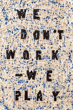 We Don't Work–We Play was an exhibition held in Germany that featured various typographic interpretations of the phrase