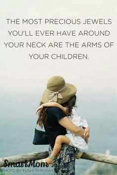 The most precious jewels you'll ever have around your neck are the arms of your children. #motherhood