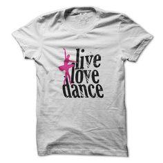 Live Love Dance T-Shirt T-Shirts, Hoodies (19$ ==► Order Here!)