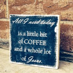 All I need today Sign, 5x5 Wood Sign, Inspirational Sign, Personalized Wood Sign, Coffee Sign, Christian Sign on Etsy, $12.00