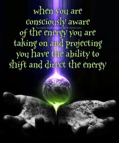 When you are consciously aware of the Energy you are taking on and projecting ~ you have the ability to shift and direct the Energy ⊰❁⊱