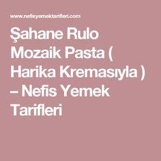 Şahane Rulo Mozaik Pasta ( Harika Kremasıyla ) – Nefis Yemek Tarifleri