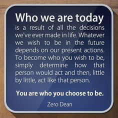 Excerpt from: You are who you choose to be  #zerosophy