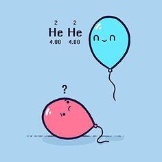 'Helium' Balloon Science Humor Vinyl Sticker is part of Science Humor Biology - 4 by 4 inch vinyl sticker Artwork officially licensed by Randy Otter Chemistry Puns, Science Puns, Funny Science Jokes, Funny Jokes, Chemistry Drawing, Chemistry Teacher, Hilarious, Biology Memes, Teacher Memes