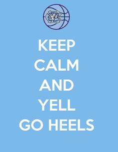 Go Tar Heels! Me keep calm during a UNC basketball game?? yeah right :)