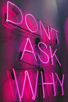 Why don't ask why? xixixi neon quotes, pink quotes, music quotes, al Photowall Ideas, Neon Quotes, Pink Quotes, Music Quotes, Neon Licht, Neon Words, Neon Aesthetic, Alien Aesthetic, Violet Aesthetic