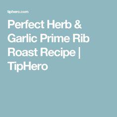 Perfect Herb & Garlic Prime Rib Roast Recipe | TipHero