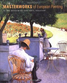Masterworks of European Painting in the Museum of Fine Arts, Houston by Edgar Peters Bowron