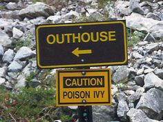Southerners know what the Outhouse is and we know about the Poison Ivy.