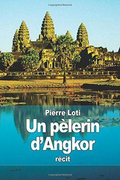 Un pèlerin d'Angkor de Pierre Loti http://www.amazon.fr/dp/1512139955/ref=cm_sw_r_pi_dp_fETvwb09VXMY8