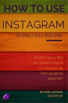How To Use Instagram To Totally ROCK Your Email - Wisestamp.com - Keri Jaehnig