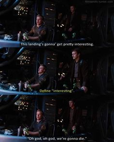 """""""This landing's gonna get pretty interesting."""" - """"Define interesting."""" - """"Oh god, oh god, we're gonna die."""" Wash and Mal #Firefly #Serenity"""