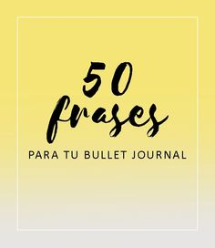 LBG│Bullet Journal en español: 50 frases para tu Bullet Journal