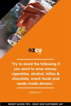 'Try to avoid the following if you want to save money: cigarettes, alcohol, lollies & chocolate, snack foods and ready-made dinners.'