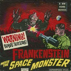 """""""Frankenstein Meets The Space Monster"""" Home Movie (circa Horror Movie Posters, Cinema Posters, Horror Films, Classic Monster Movies, Classic Monsters, Home Movies, Sci Fi Movies, Pulp Fiction, Science Fiction"""