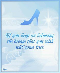 If you keep on believing, the dream that you wish will come true.