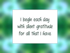 "Daily Affirmation for November 10, 2015 #affirmation #inspiration - ""I begin each day with silent gratitude for all that I have."""