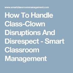 How To Handle Class-Clown Disruptions And Disrespect - Smart Classroom Management