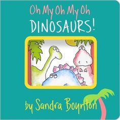 Oh My Oh My Oh DINOSAURS! by Sandra Boynton, http://www.amazon.com/dp/B00AAZSHR8/ref=cm_sw_r_pi_dp_Z9dtub0RM2K8N