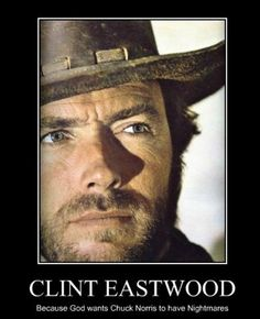 Chuck Norris's Roundhouse kicks are no match for the mighty Clint Eastwood. A funny demotivational picture about Clint Eastwood and Chuck Norris Scott Eastwood, Chuck Norris, George Clooney, Poseidon, Very Demotivational, Actrices Hollywood, Western Movies, Mel Gibson, Sean Connery