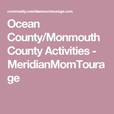 Ocean County/Monmouth County Activities - MeridianMomTourage
