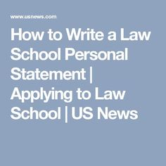 how to write a law school personal statement Writing an effective personal statement for law school  the personal statement is often the part of the law school application that students most dread it is certainly hard to write about yourself and to guess what the committees want to hear since most law schools do not use an.