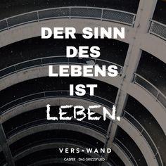 Visual Statements®️️ Der Sinn des Lebens ist leben. -Casper Sprüche / Zitate / Quotes / Verswand / Musik / Band / Artist / tiefgründig / nachdenken / Leben / Attitude / Motivation