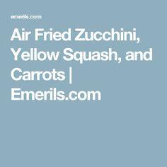 Air Fried Zucchini, Yellow Squash, and Carrots | Emerils.com