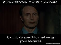 At Least Your Life's Better Than Will Graham's