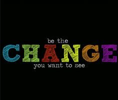 Are You Ready To Be The Change?