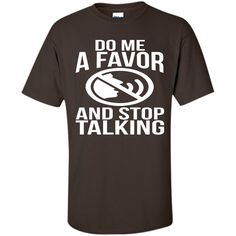 Do me a favor and stop talking sassy sarcastic T-Shirt