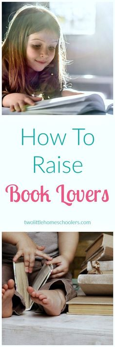 Two Little Homeschoolers - How To Raise Book Lovers - Two Little Homeschoolers