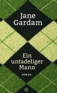 Empfehlung im August 2016 Jane Gardam: Ein untadeliger Mann (München, Hanser, 2015)
