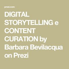 DIGITAL STORYTELLING e CONTENT CURATION by Barbara Bevilacqua on Prezi Digital Storytelling, Content