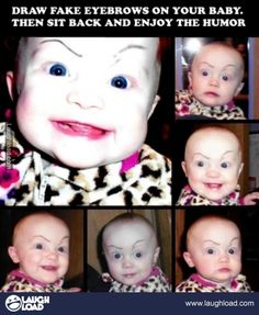 We're so doing this, Blanche....Baby with crazy drawn on eyebrows.